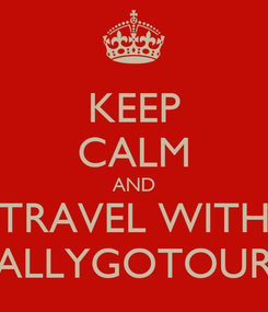 Poster: KEEP CALM AND TRAVEL WITH ALLYGOTOUR