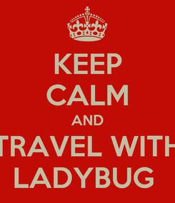 Poster: KEEP CALM AND TRAVEL WITH LADYBUG