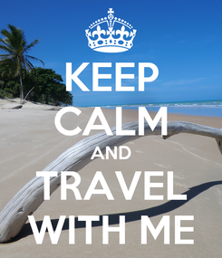 Poster: KEEP CALM AND TRAVEL WITH ME