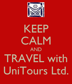 Poster: KEEP CALM AND TRAVEL with UniTours Ltd.