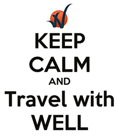 Poster: KEEP CALM AND Travel with WELL