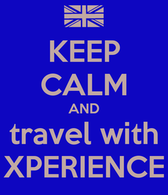 Poster: KEEP CALM AND travel with XPERIENCE