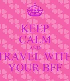 Poster: KEEP CALM AND TRAVEL WITH YOUR BFF