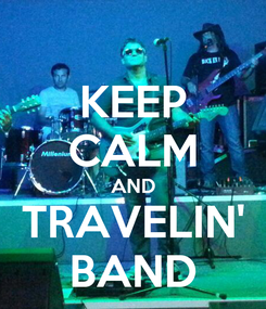 Poster: KEEP CALM AND TRAVELIN' BAND