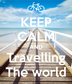 Poster: KEEP CALM AND Travelling The world