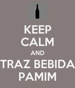 Poster: KEEP CALM AND TRAZ BEBIDA PAMIM