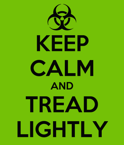 Poster: KEEP CALM AND TREAD LIGHTLY