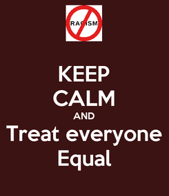Poster: KEEP CALM AND Treat everyone Equal