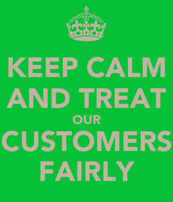 Poster: KEEP CALM AND TREAT OUR CUSTOMERS FAIRLY