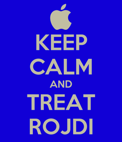Poster: KEEP CALM AND TREAT ROJDI