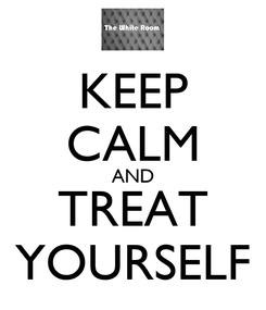 Poster: KEEP CALM AND TREAT YOURSELF