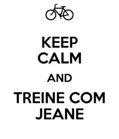 Poster: KEEP CALM AND TREINE COM JEANE