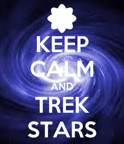 Poster: KEEP CALM AND TREK STARS