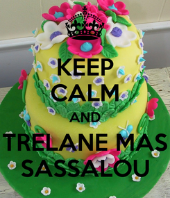Poster: KEEP CALM AND TRELANE MAS SASSALOU