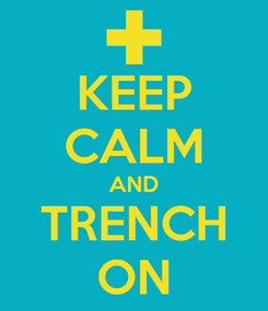 Poster: KEEP CALM AND TRENCH ON