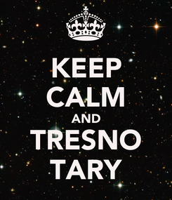 Poster: KEEP CALM AND TRESNO TARY