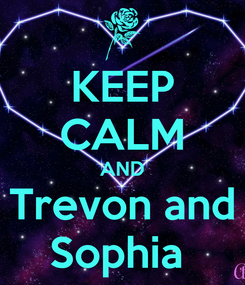 Poster: KEEP CALM AND Trevon and Sophia