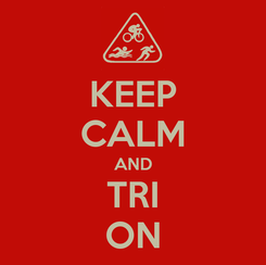 Poster: KEEP CALM AND TRI ON