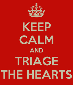 Poster: KEEP CALM AND TRIAGE THE HEARTS