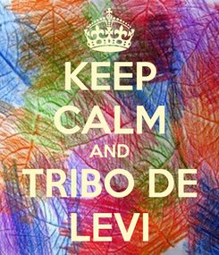 Poster: KEEP CALM AND TRIBO DE LEVI