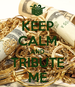 Poster: KEEP CALM AND TRIBUTE ME