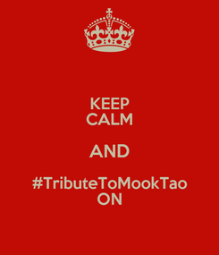 Poster: KEEP CALM AND #TributeToMookTao ON