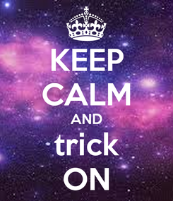 Poster: KEEP CALM AND trick ON