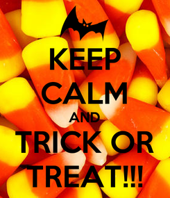 Poster: KEEP CALM AND TRICK OR TREAT!!!