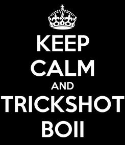 Poster: KEEP CALM AND TRICKSHOT BOII