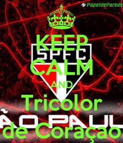 Poster: KEEP CALM AND Tricolor de Coraçao