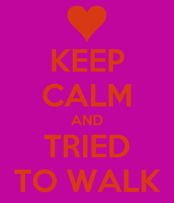 Poster: KEEP CALM AND TRIED TO WALK