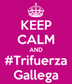 Poster: KEEP CALM AND #Trifuerza Gallega