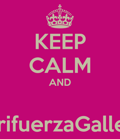 Poster: KEEP CALM AND  #TrifuerzaGallega
