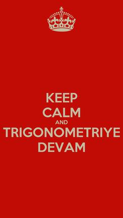 Poster: KEEP CALM AND TRIGONOMETRIYE DEVAM