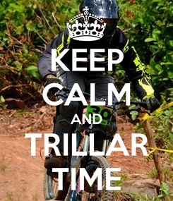 Poster: KEEP CALM AND TRILLAR TIME