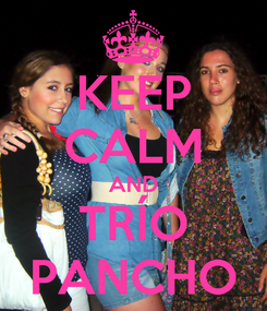 Poster: KEEP CALM AND TRÍO PANCHO
