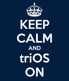 Poster: KEEP CALM AND triOS ON