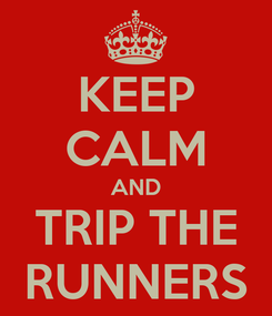 Poster: KEEP CALM AND TRIP THE RUNNERS