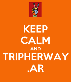 Poster: KEEP CALM AND TRIPHERWAY .AR