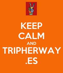 Poster: KEEP CALM AND TRIPHERWAY .ES