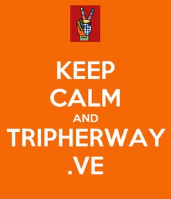 Poster: KEEP CALM AND TRIPHERWAY .VE