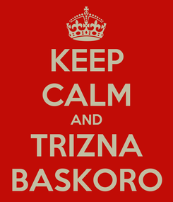 Poster: KEEP CALM AND TRIZNA BASKORO