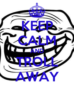 Poster: KEEP CALM AND TROLL AWAY