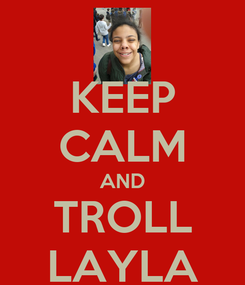Poster: KEEP CALM AND TROLL LAYLA