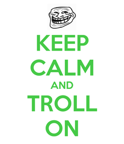 Poster: KEEP CALM AND TROLL ON