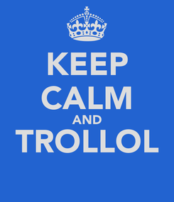 Poster: KEEP CALM AND TROLLOL