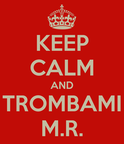 Poster: KEEP CALM AND TROMBAMI M.R.