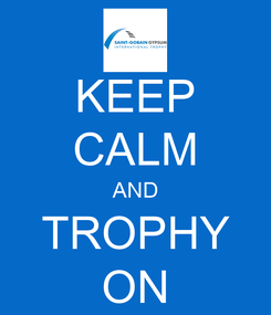 Poster: KEEP CALM AND TROPHY ON