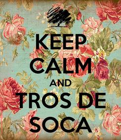 Poster: KEEP CALM AND TROS DE SOCA
