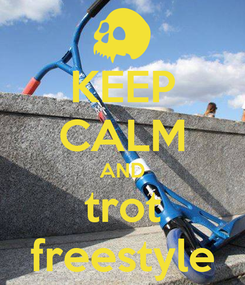 Poster: KEEP CALM AND trot freestyle